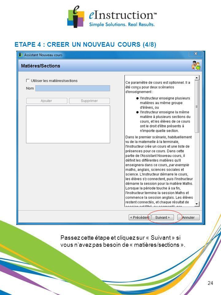 Passez cette étape et cliquez sur « Suivant » si vous navez pas besoin de « matières/sections ». 24 ETAPE 4 : CREER UN NOUVEAU COURS (4/8)