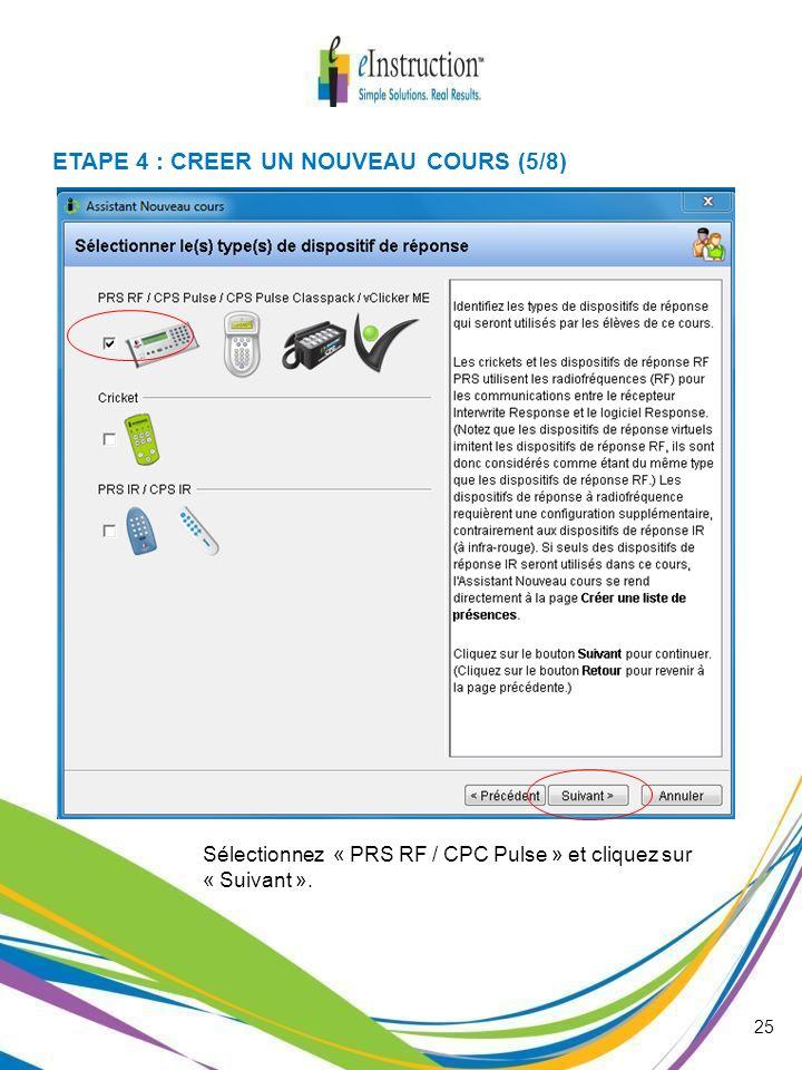 Sélectionnez « PRS RF / CPC Pulse » et cliquez sur « Suivant ». ETAPE 4 : CREER UN NOUVEAU COURS (5/8) 25