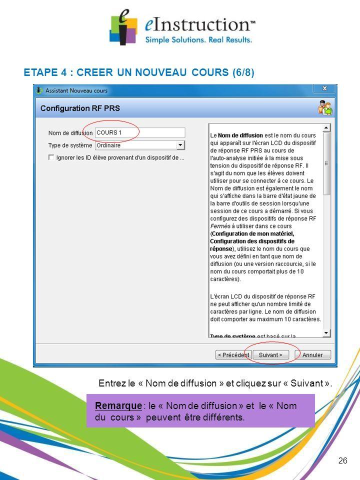 26 Entrez le « Nom de diffusion » et cliquez sur « Suivant ». Remarque : le « Nom de diffusion » et le « Nom du cours » peuvent être différents. ETAPE