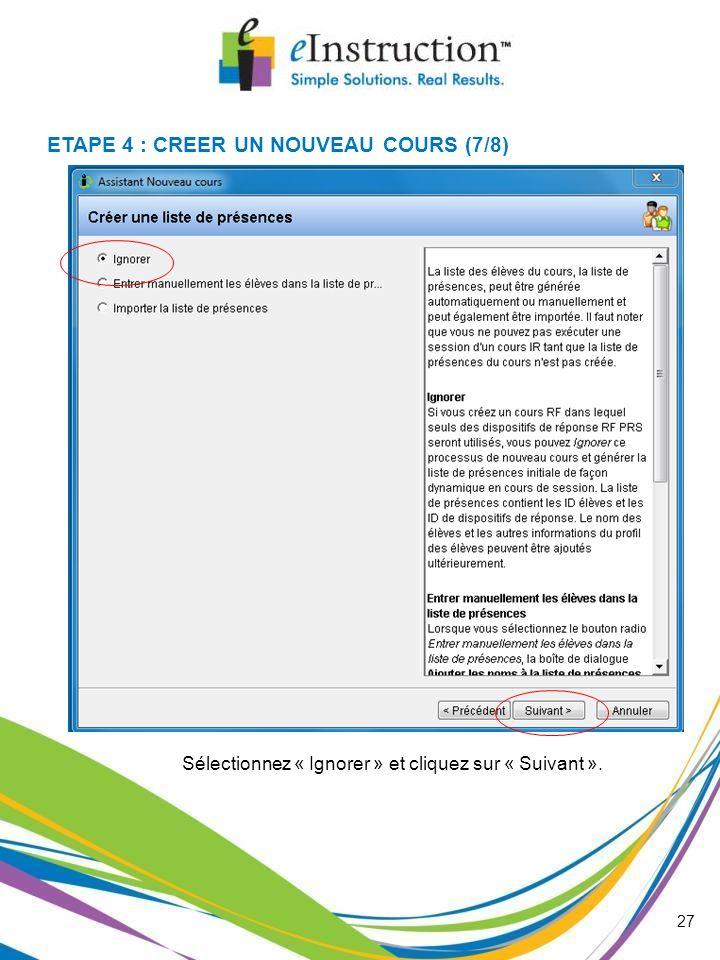 27 Sélectionnez « Ignorer » et cliquez sur « Suivant ». ETAPE 4 : CREER UN NOUVEAU COURS (7/8)