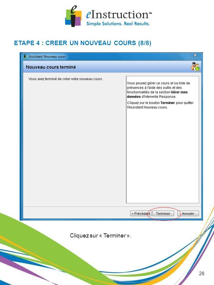 28 Cliquez sur « Terminer ». ETAPE 4 : CREER UN NOUVEAU COURS (8/8)
