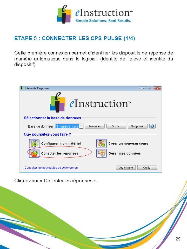29 ETAPE 5 : CONNECTER LES CPS PULSE (1/4) Cliquez sur « Collecter les réponses ». Cette première connexion permet didentifier les dispositifs de répo