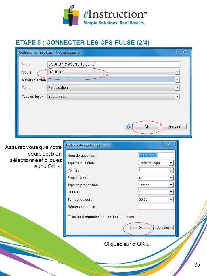 30 Assurez vous que votre cours est bien sélectionné et cliquez sur « OK ». Cliquez sur « OK ». ETAPE 5 : CONNECTER LES CPS PULSE (2/4)