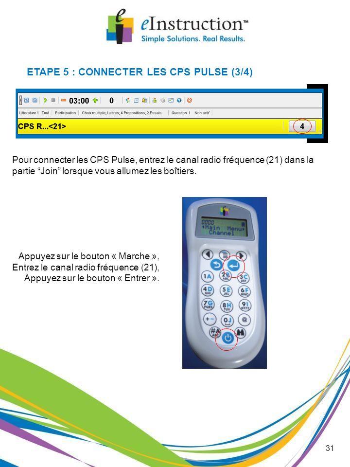31 Pour connecter les CPS Pulse, entrez le canal radio fréquence (21) dans la partie Join lorsque vous allumez les boîtiers. Appuyez sur le bouton « M