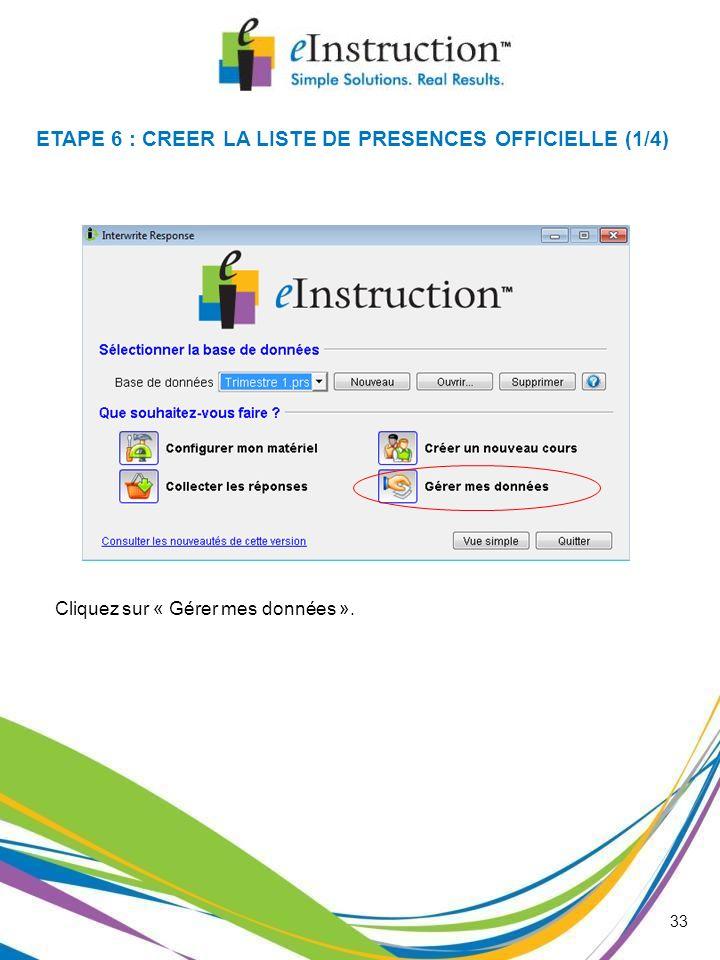 33 ETAPE 6 : CREER LA LISTE DE PRESENCES OFFICIELLE (1/4) Cliquez sur « Gérer mes données ».