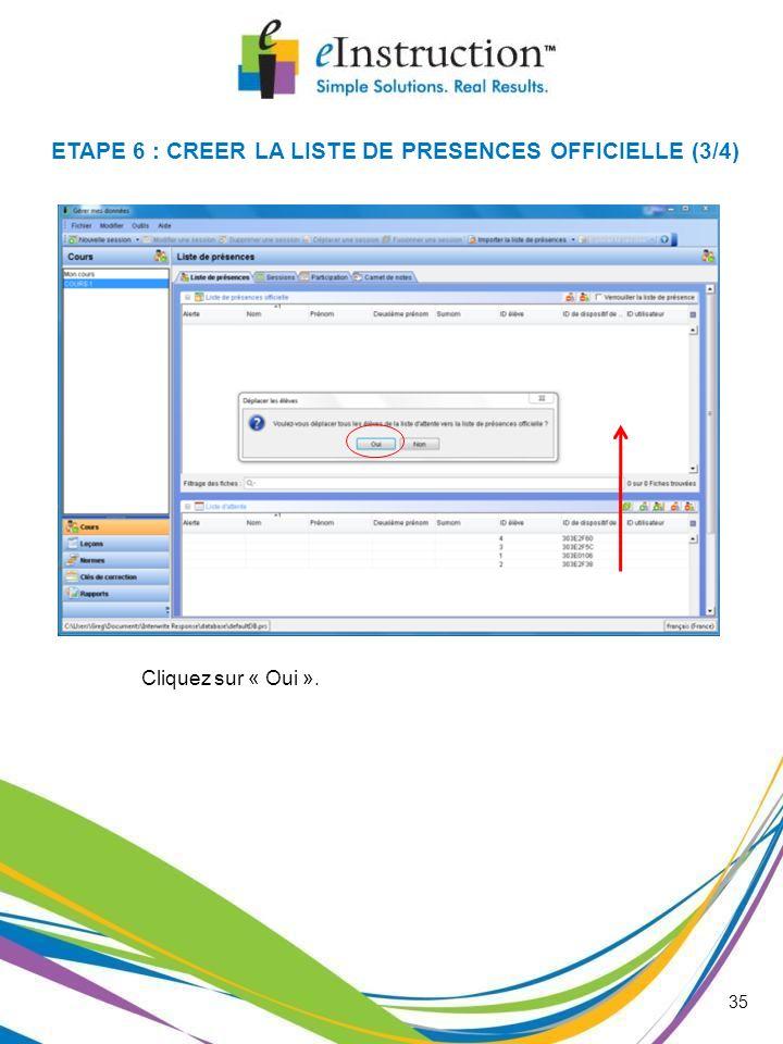35 Cliquez sur « Oui ». ETAPE 6 : CREER LA LISTE DE PRESENCES OFFICIELLE (3/4)