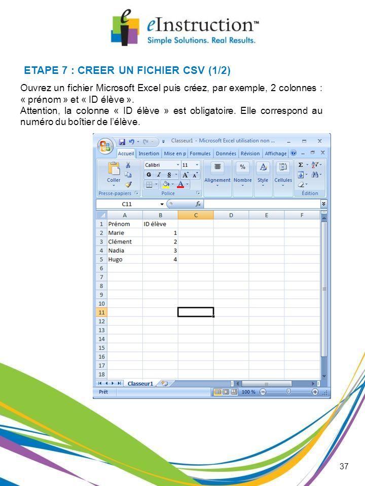 ETAPE 7 : CREER UN FICHIER CSV (1/2) Ouvrez un fichier Microsoft Excel puis créez, par exemple, 2 colonnes : « prénom » et « ID élève ». Attention, la