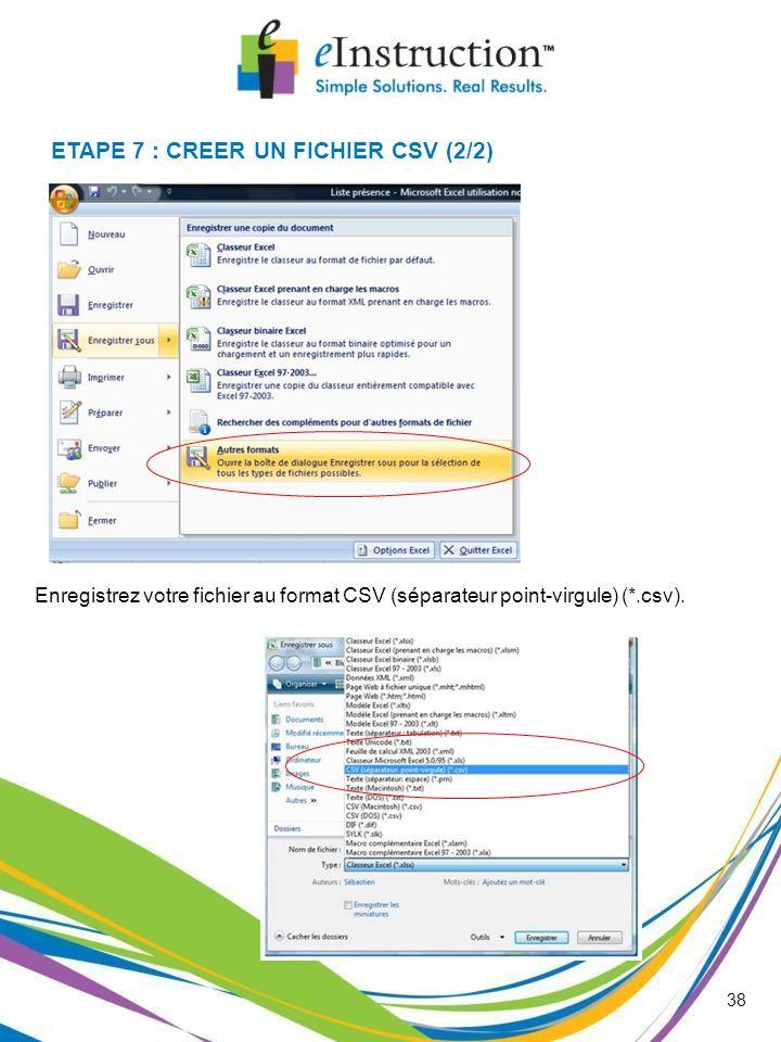 38 ETAPE 7 : CREER UN FICHIER CSV (2/2) Enregistrez votre fichier au format CSV (séparateur point-virgule) (*.csv).
