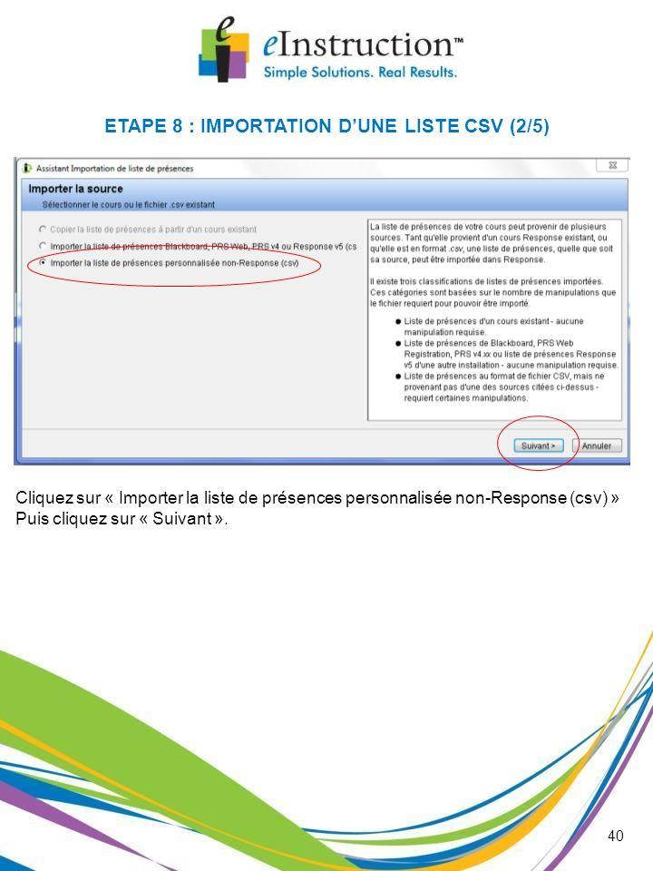 40 Cliquez sur « Importer la liste de présences personnalisée non-Response (csv) » Puis cliquez sur « Suivant ». ETAPE 8 : IMPORTATION DUNE LISTE CSV