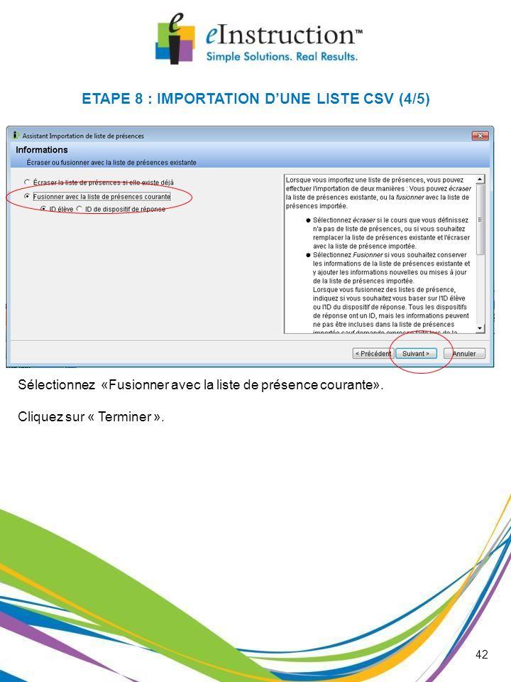 42 Sélectionnez «Fusionner avec la liste de présence courante». Cliquez sur « Terminer ». ETAPE 8 : IMPORTATION DUNE LISTE CSV (4/5)