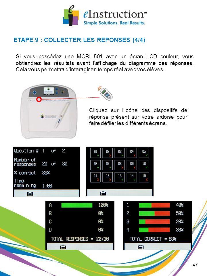 47 ETAPE 9 : COLLECTER LES REPONSES (4/4) Si vous possédez une MOBI 501 avec un écran LCD couleur, vous obtiendrez les résultats avant laffichage du d