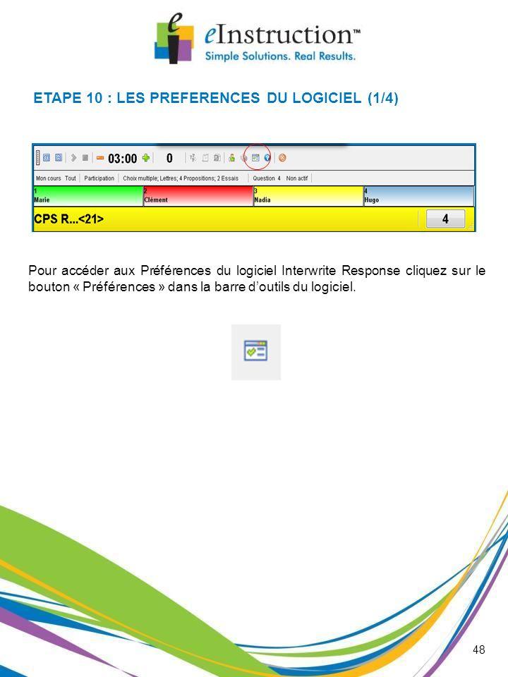 48 ETAPE 10 : LES PREFERENCES DU LOGICIEL (1/4) Pour accéder aux Préférences du logiciel Interwrite Response cliquez sur le bouton « Préférences » dan