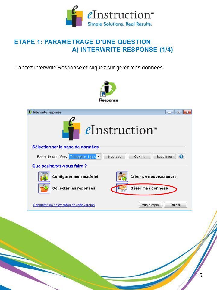 5 Lancez Interwrite Response et cliquez sur gérer mes données. ETAPE 1: PARAMETRAGE DUNE QUESTION A) INTERWRITE RESPONSE (1/4)