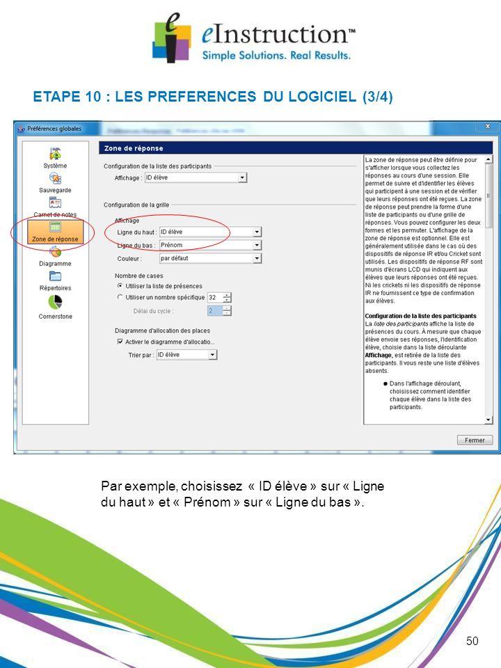 Par exemple, choisissez « ID élève » sur « Ligne du haut » et « Prénom » sur « Ligne du bas ». ETAPE 10 : LES PREFERENCES DU LOGICIEL (3/4) 50