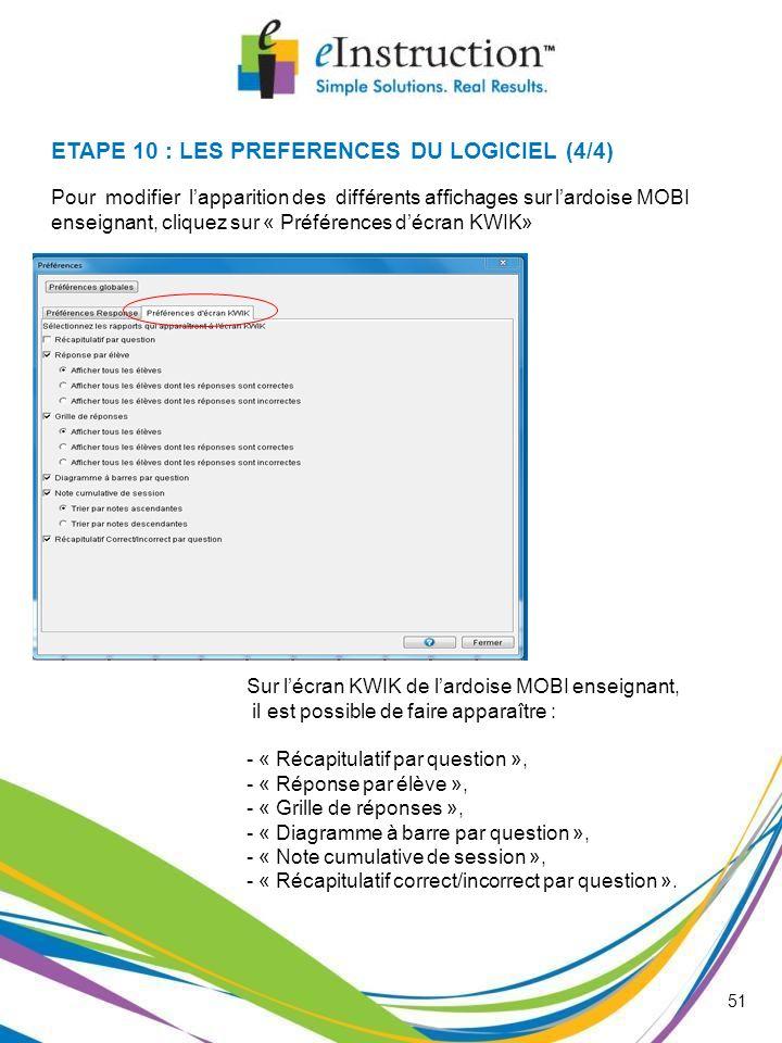 51 ETAPE 10 : LES PREFERENCES DU LOGICIEL (4/4) Sur lécran KWIK de lardoise MOBI enseignant, il est possible de faire apparaître : - « Récapitulatif p