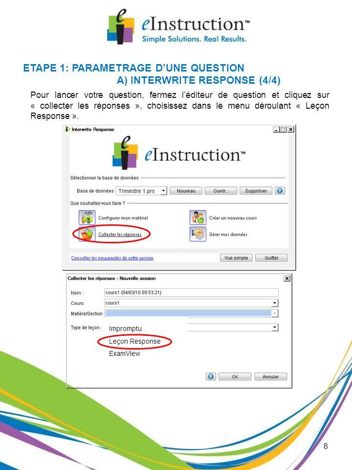 8 ETAPE 1: PARAMETRAGE DUNE QUESTION A) INTERWRITE RESPONSE (4/4) Pour lancer votre question, fermez léditeur de question et cliquez sur « collecter l