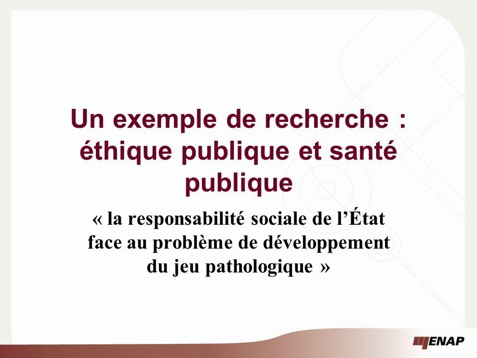 Un exemple de recherche : éthique publique et santé publique « la responsabilité sociale de lÉtat face au problème de développement du jeu pathologique »