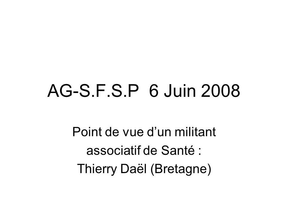 AG-S.F.S.P 6 Juin 2008 Point de vue dun militant associatif de Santé : Thierry Daël (Bretagne)