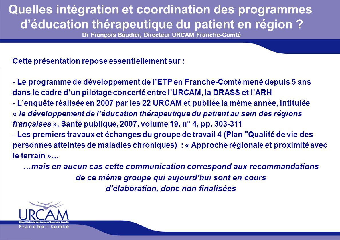 URCAM - 12/01/2014 Quelles intégration et coordination des programmes déducation thérapeutique du patient en région ? Dr François Baudier, Directeur U
