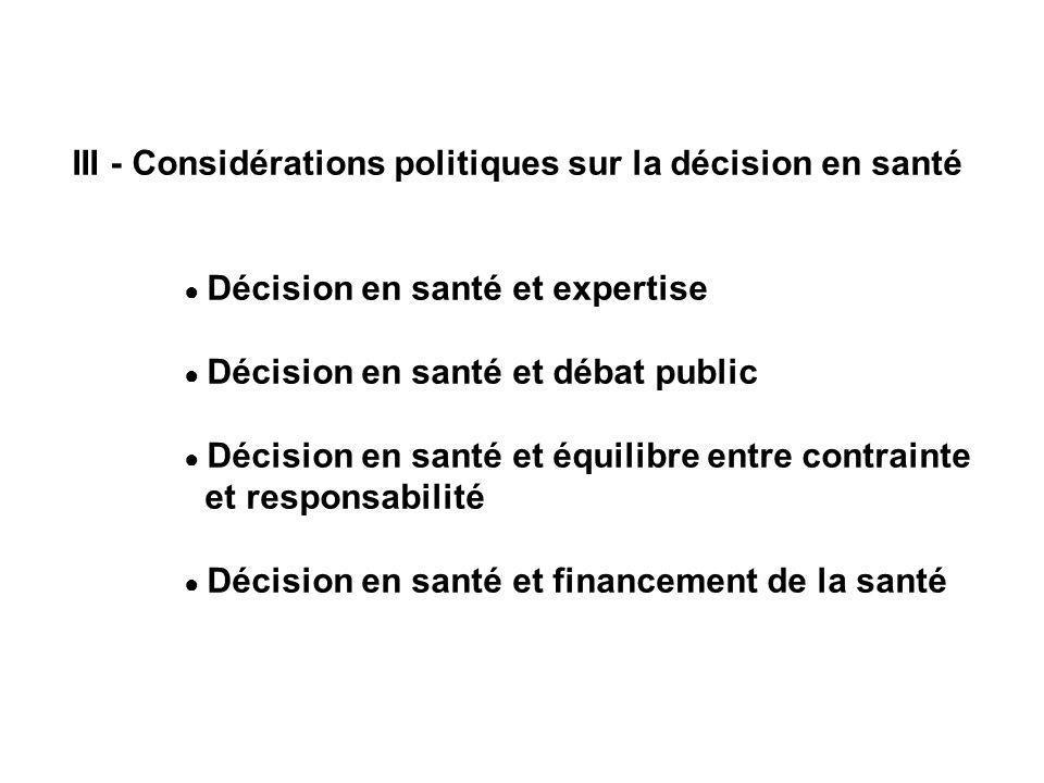 III - Considérations politiques sur la décision en santé Décision en santé et expertise Décision en santé et débat public Décision en santé et équilibre entre contrainte et responsabilité Décision en santé et financement de la santé