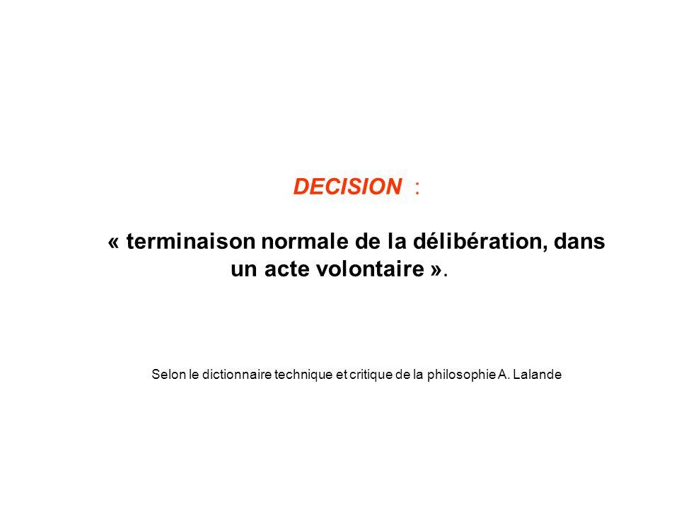 DECISION : « terminaison normale de la délibération, dans un acte volontaire ».