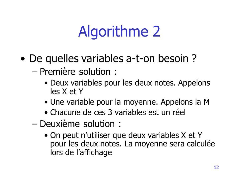 12 Algorithme 2 De quelles variables a-t-on besoin ? –Première solution : Deux variables pour les deux notes. Appelons les X et Y Une variable pour la