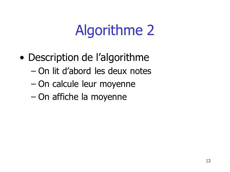 14 Algorithme 2 Sub exemple1() Dim X, Y As Integer Dim M As Double X = InputBox( donner x ) Y = InputBox( donner y ) M = (X + Y)/2 MsgBox( Moyenne de &X& et &Y& est & M) End Sub