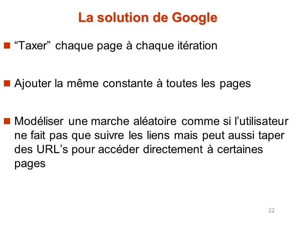 22 La solution de Google Taxer chaque page à chaque itération Ajouter la même constante à toutes les pages Modéliser une marche aléatoire comme si lut
