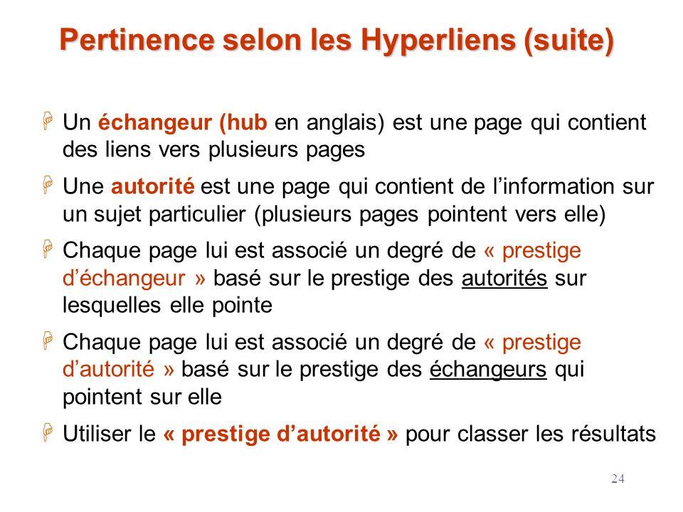 24 Pertinence selon les Hyperliens (suite) Un échangeur (hub en anglais) est une page qui contient des liens vers plusieurs pages Une autorité est une