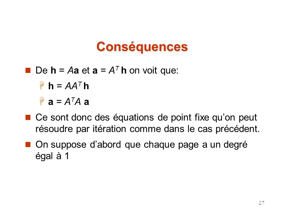 27 Conséquences De h = Aa et a = A T h on voit que: h = AA T h a = A T A a Ce sont donc des équations de point fixe quon peut résoudre par itération c