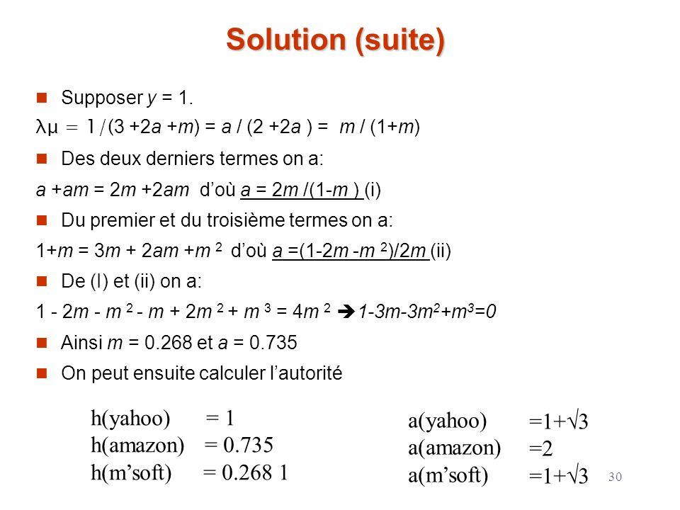 30 Solution (suite) Supposer y = 1. λμ = 1/( 3 +2a +m) = a / (2 +2a ) = m / (1+m) Des deux derniers termes on a: a +am = 2m +2am doù a = 2m /(1-m ) (i