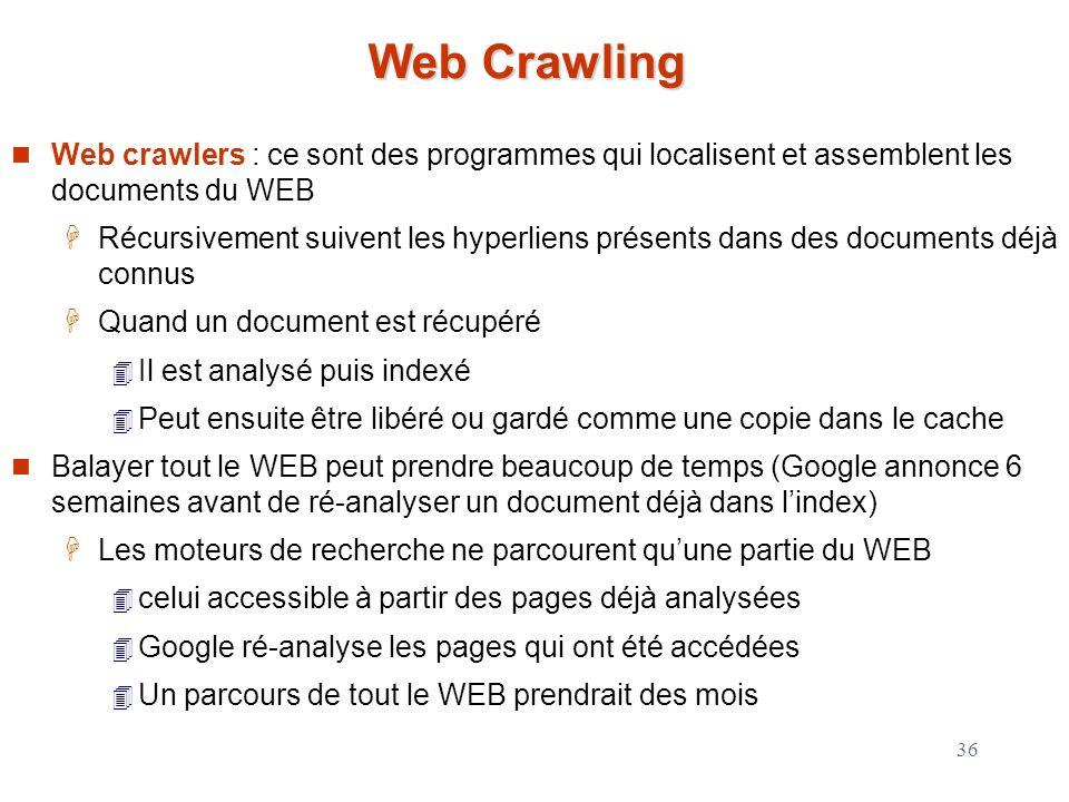 36 Web Crawling Web crawlers : ce sont des programmes qui localisent et assemblent les documents du WEB Récursivement suivent les hyperliens présents