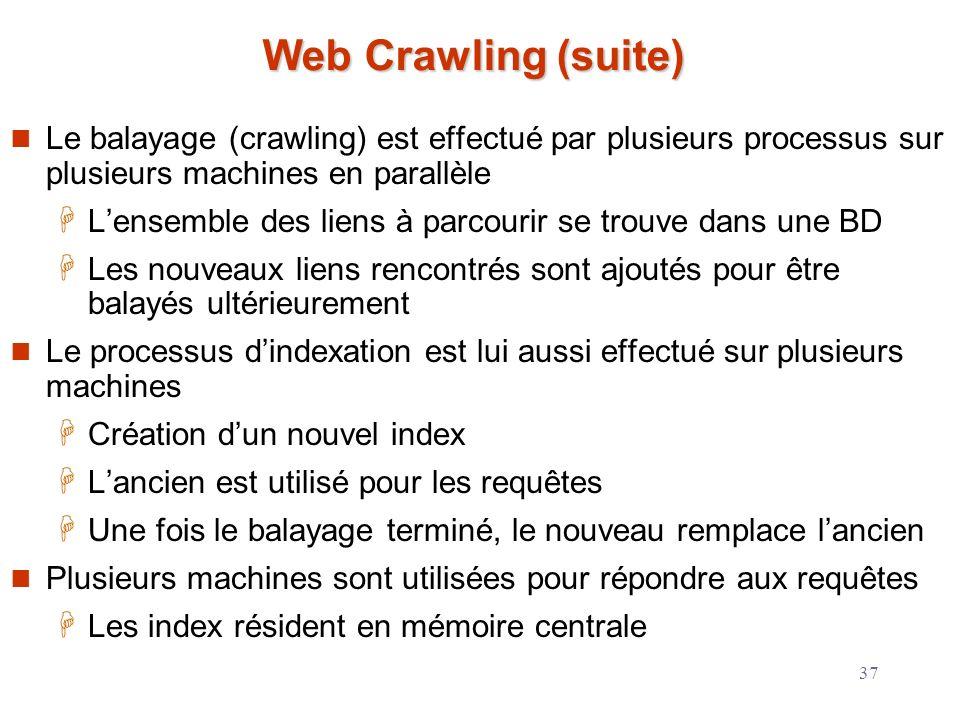 37 Web Crawling (suite) Le balayage (crawling) est effectué par plusieurs processus sur plusieurs machines en parallèle Lensemble des liens à parcouri