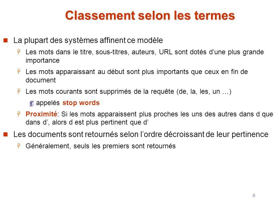 6 Classement selon les termes La plupart des systèmes affinent ce modèle Les mots dans le titre, sous-titres, auteurs, URL sont dotés dune plus grande