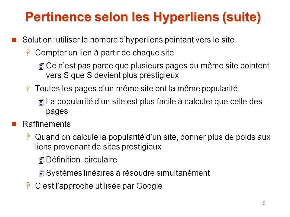 8 Pertinence selon les Hyperliens (suite) Solution: utiliser le nombre dhyperliens pointant vers le site Compter un lien à partir de chaque site Ce ne