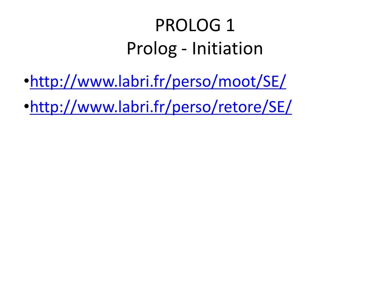 PROLOG 1 Prolog - Initiation http://www.labri.fr/perso/moot/SE/ http://www.labri.fr/perso/retore/SE/