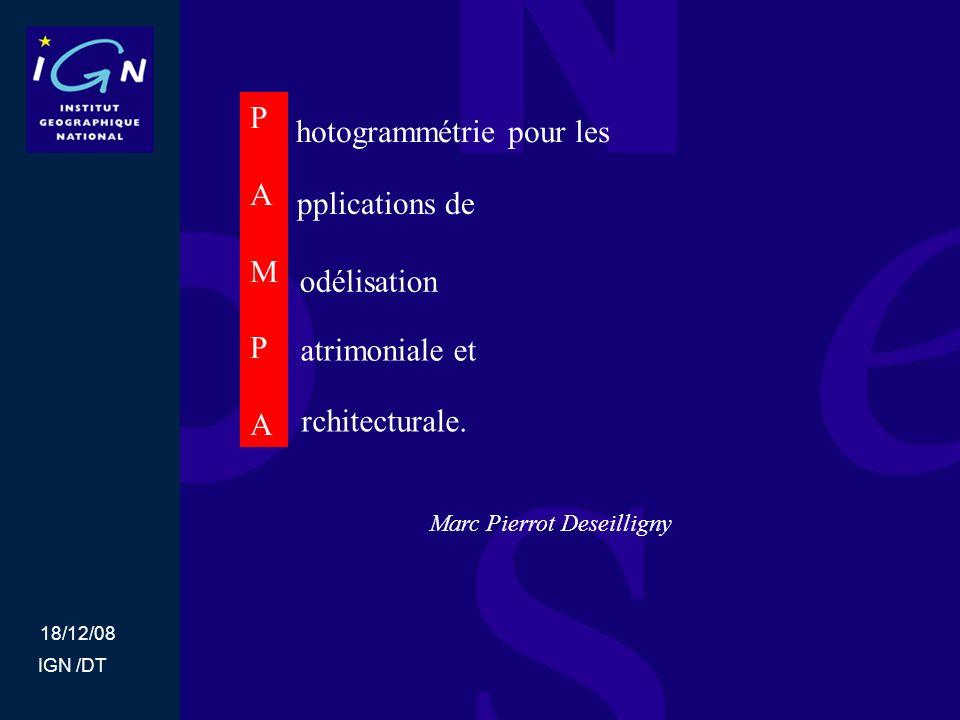 18/12/08 IGN /DT Marc Pierrot Deseilligny PAMPAPAMPA hotogrammétrie pour les pplications de odélisation atrimoniale et rchitecturale.