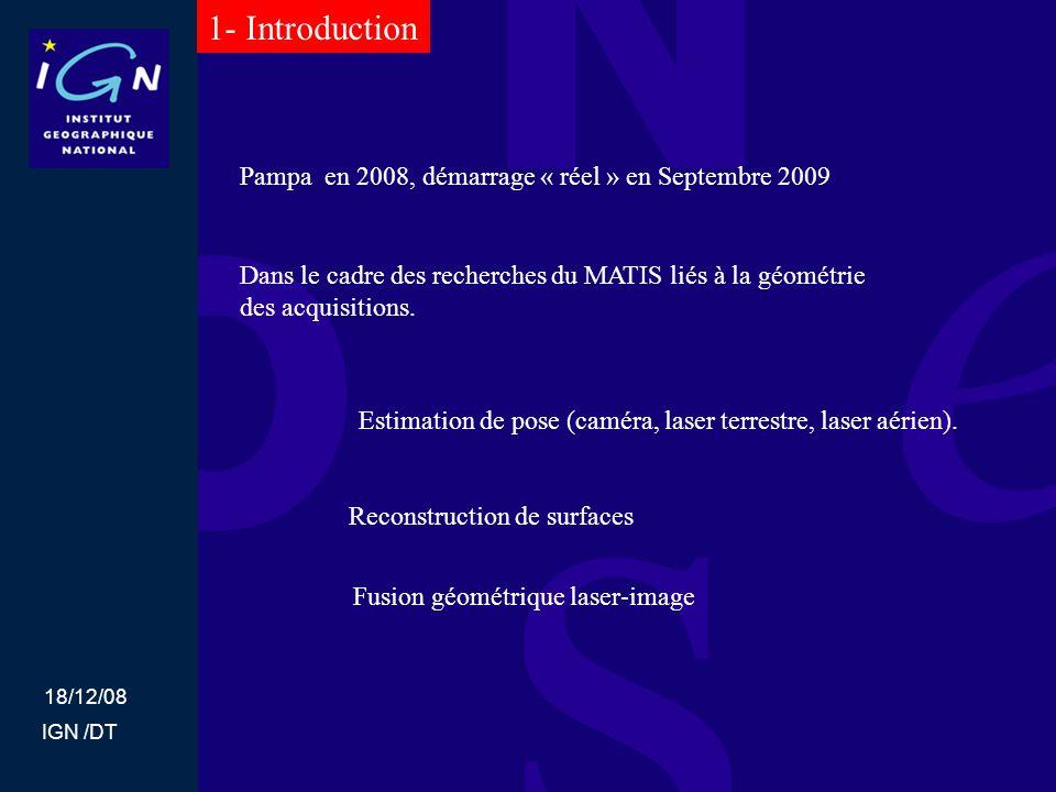 18/12/08 IGN /DT 1- Introduction Dans le cadre des recherches du MATIS liés à la géométrie des acquisitions. Pampa en 2008, démarrage « réel » en Sept