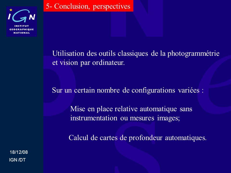 18/12/08 IGN /DT 5- Conclusion, perspectives Sur un certain nombre de configurations variées : Mise en place relative automatique sans instrumentation