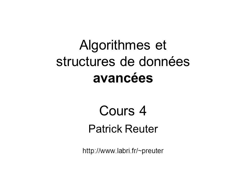 Algorithmes et structures de données avancées Cours 4 Patrick Reuter http://www.labri.fr/~preuter