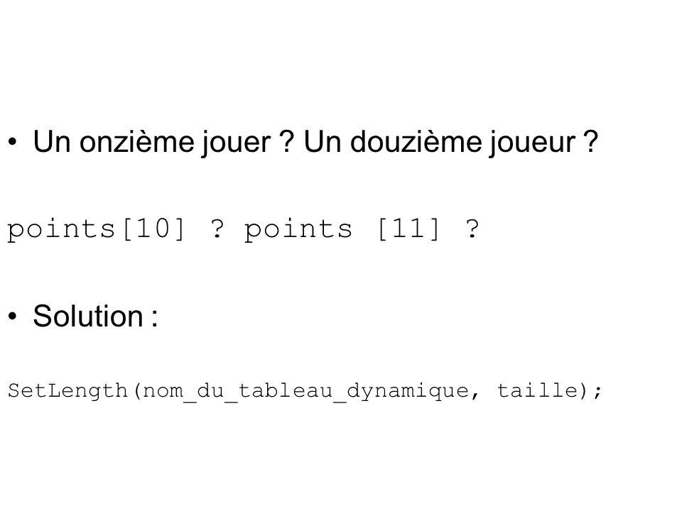Un onzième jouer ? Un douzième joueur ? points[10] ? points [11] ? Solution : SetLength(nom_du_tableau_dynamique, taille);