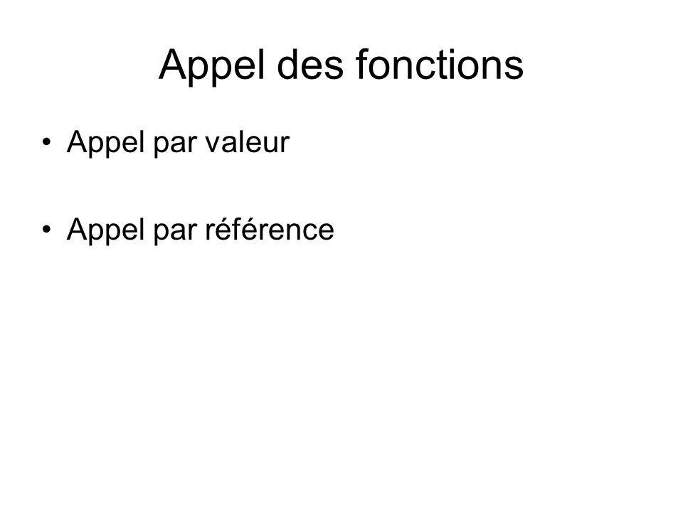 Appel des fonctions Appel par valeur Appel par référence