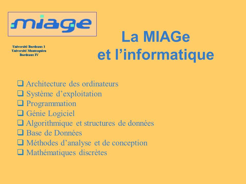 Université Bordeaux 1 Université Montesquieu Bordeaux IV La MIAGe et linformatique Architecture des ordinateurs Système dexploitation Programmation Gé