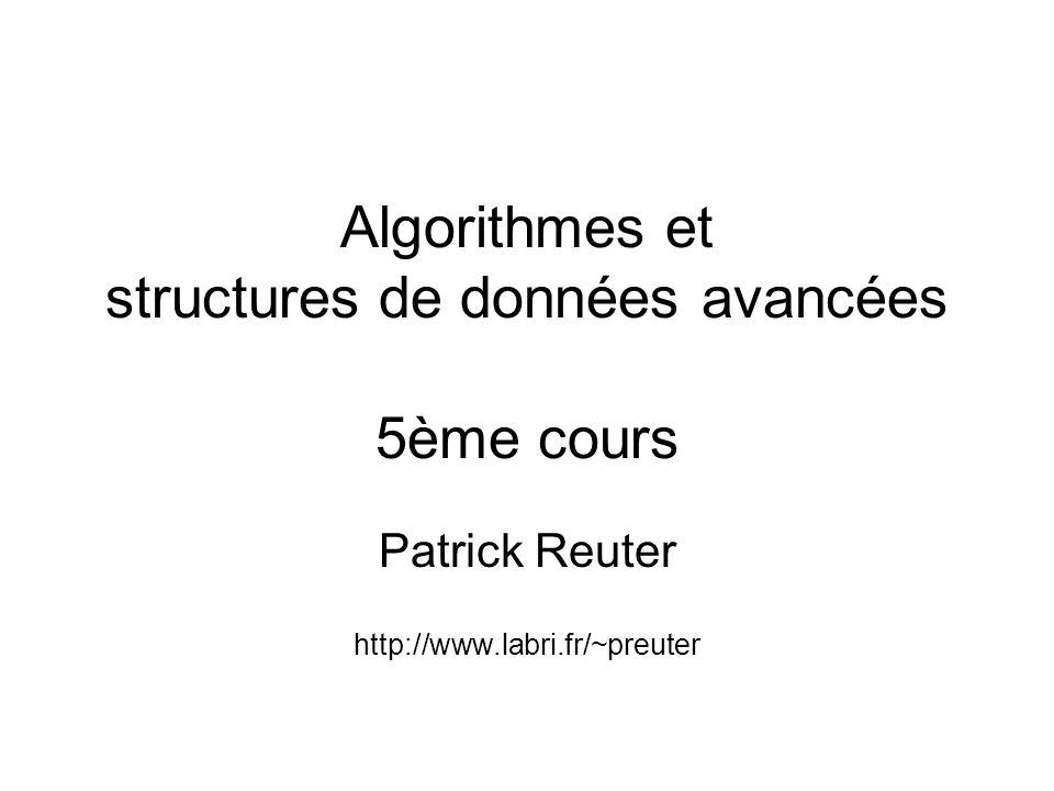 Algorithmes et structures de données avancées 5ème cours Patrick Reuter http://www.labri.fr/~preuter