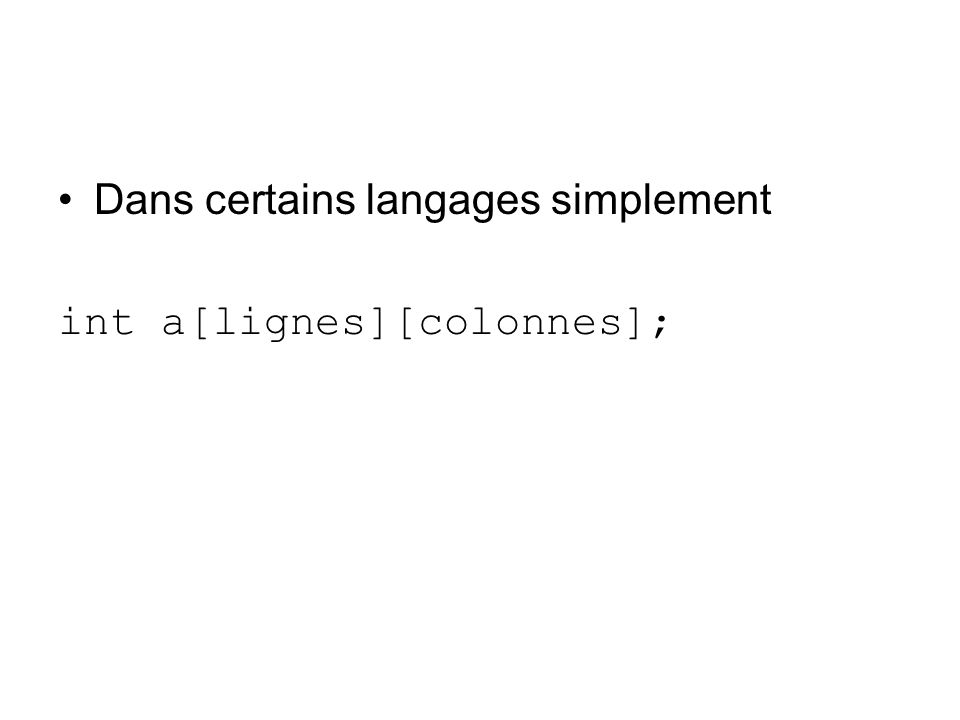 Dans certains langages simplement int a[lignes][colonnes];