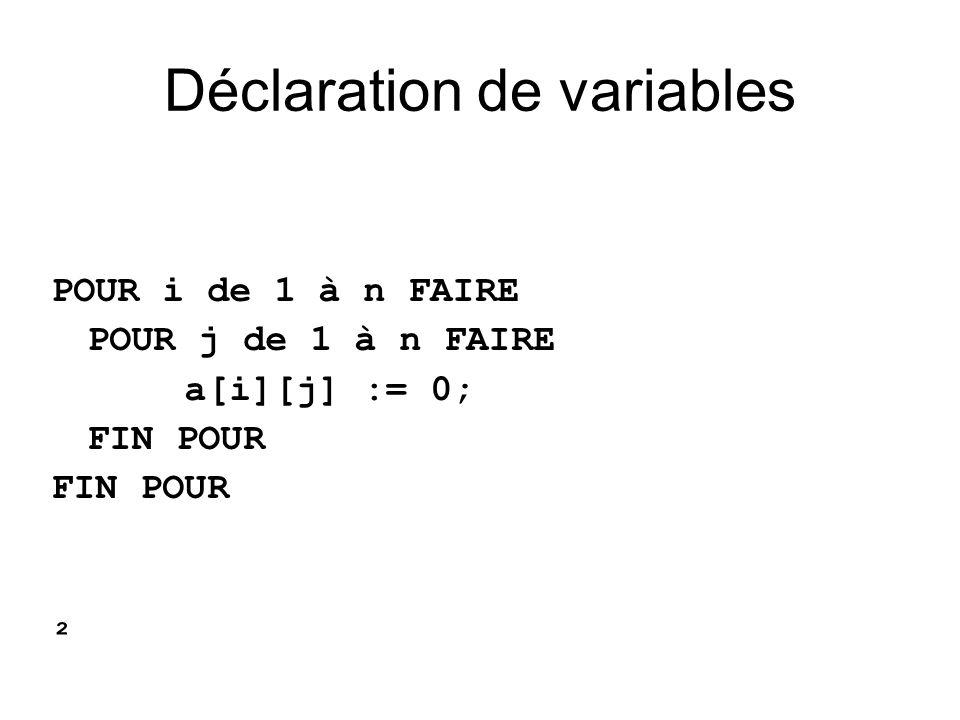 POUR i de 1 à n FAIRE POUR j de 1 à n FAIRE a[i][j] := 0; FIN POUR ² Déclaration de variables