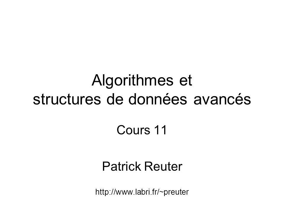 Algorithmes et structures de données avancés Cours 11 Patrick Reuter http://www.labri.fr/~preuter