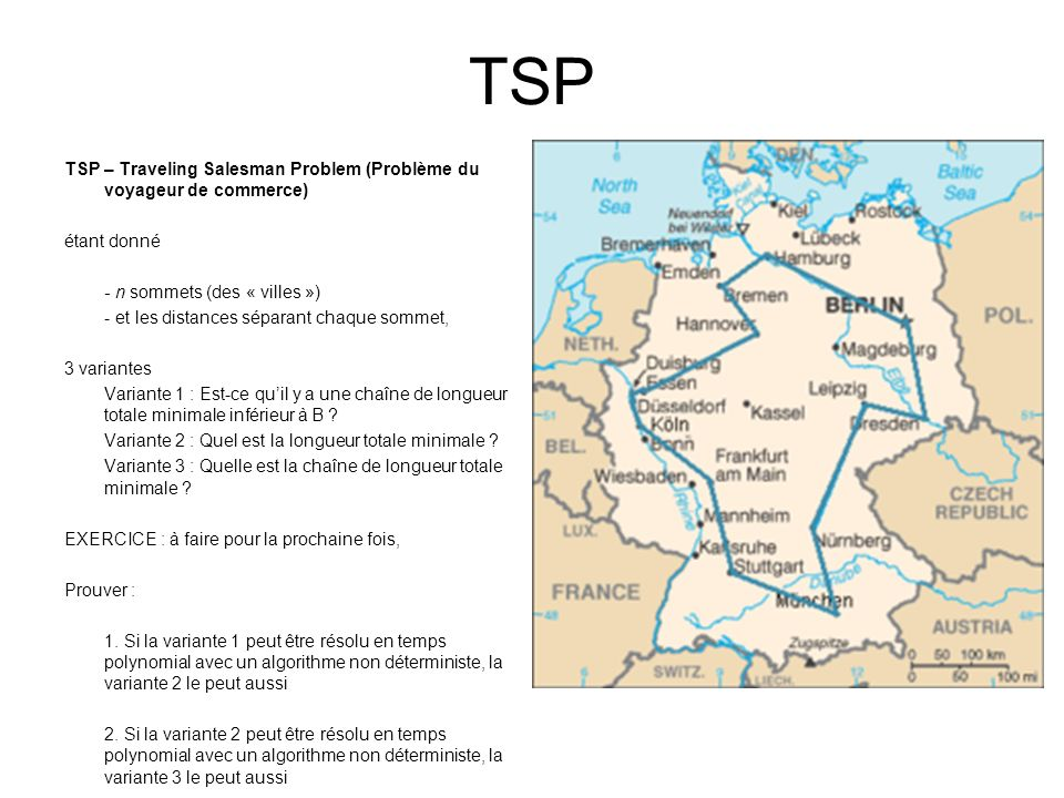TSP TSP – Traveling Salesman Problem (Problème du voyageur de commerce) étant donné - n sommets (des « villes ») - et les distances séparant chaque so