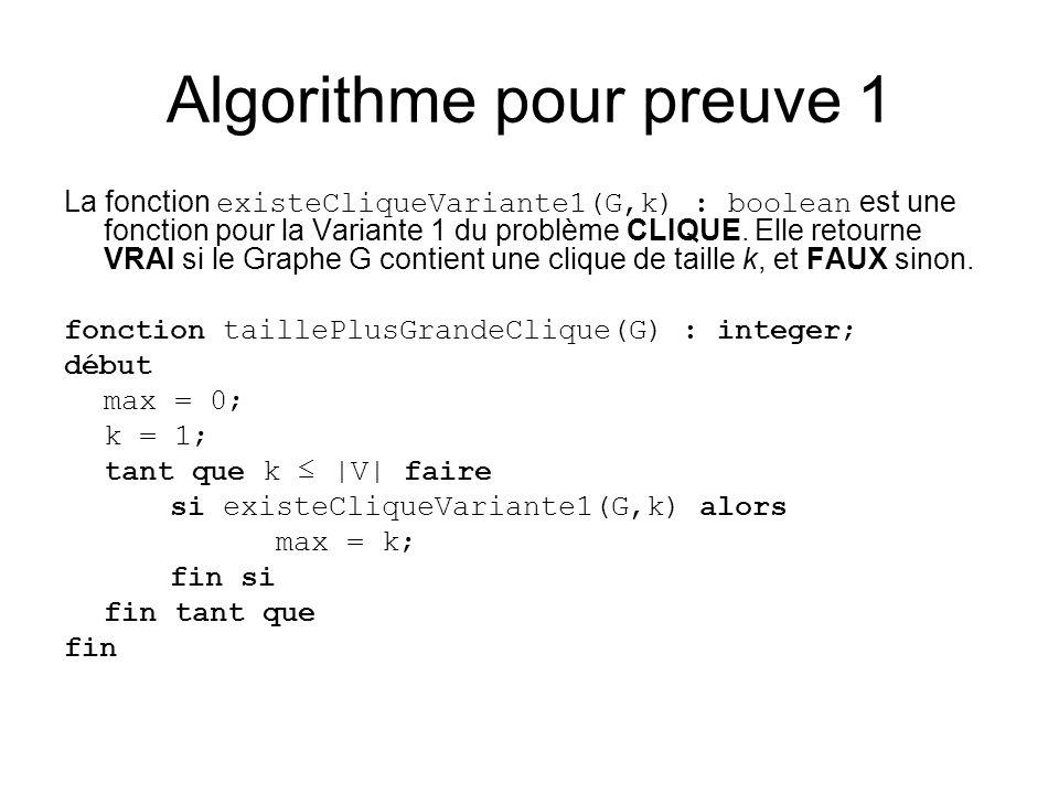 Algorithme pour preuve 1 La fonction existeCliqueVariante1(G,k) : boolean est une fonction pour la Variante 1 du problème CLIQUE. Elle retourne VRAI s