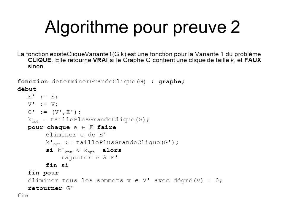 Algorithme pour preuve 2 La fonction existeCliqueVariante1(G,k) est une fonction pour la Variante 1 du problème CLIQUE. Elle retourne VRAI si le Graph